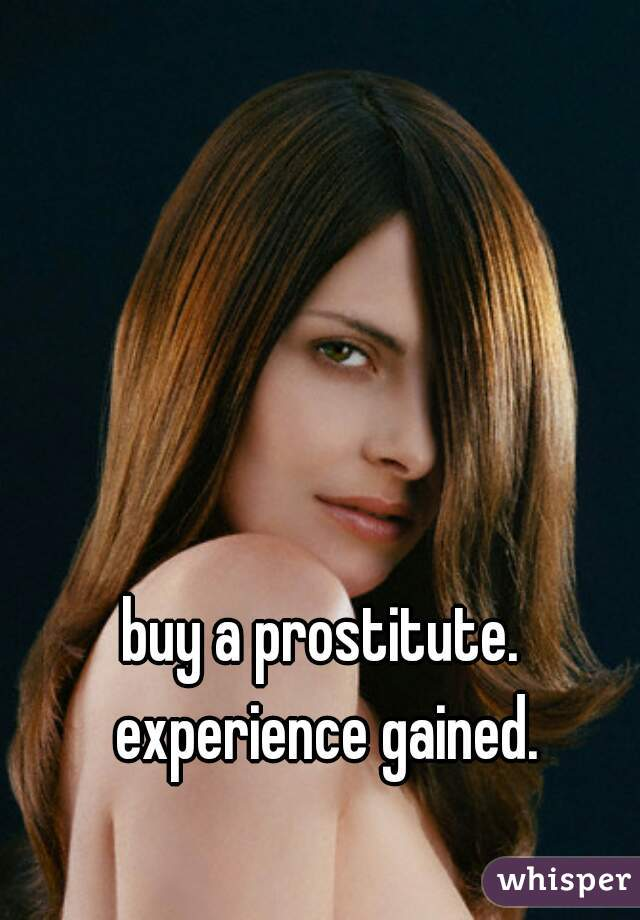 buy a prostitute. experience gained.
