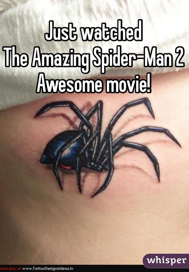 Just watched  The Amazing Spider-Man 2 Awesome movie!