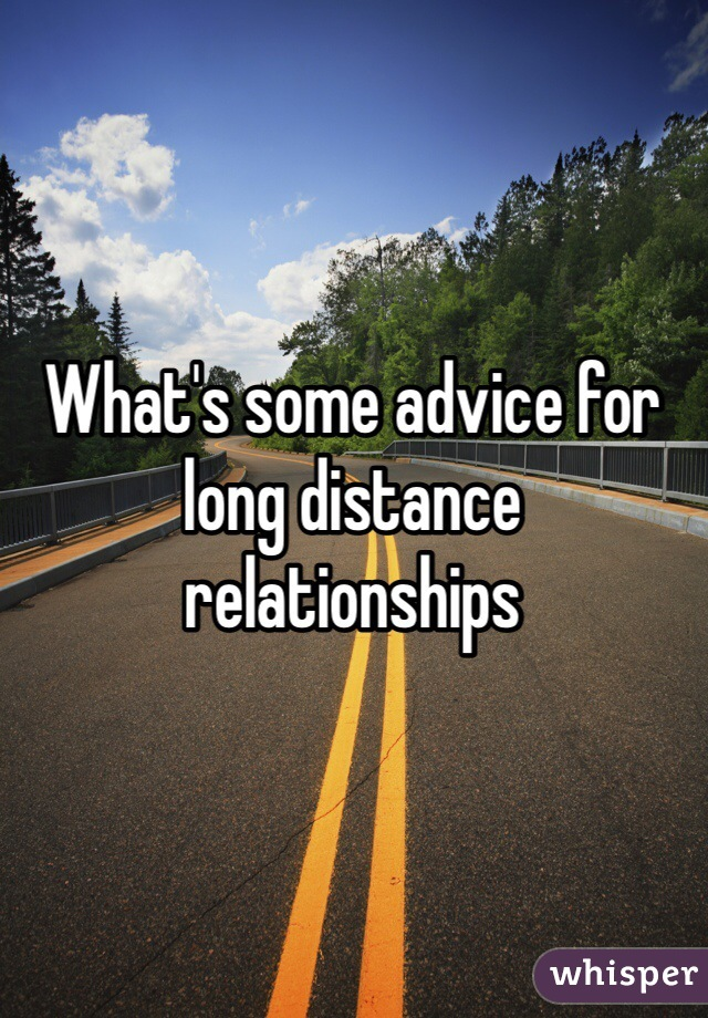 What's some advice for long distance relationships