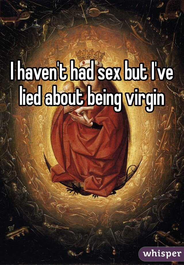I haven't had sex but I've lied about being virgin