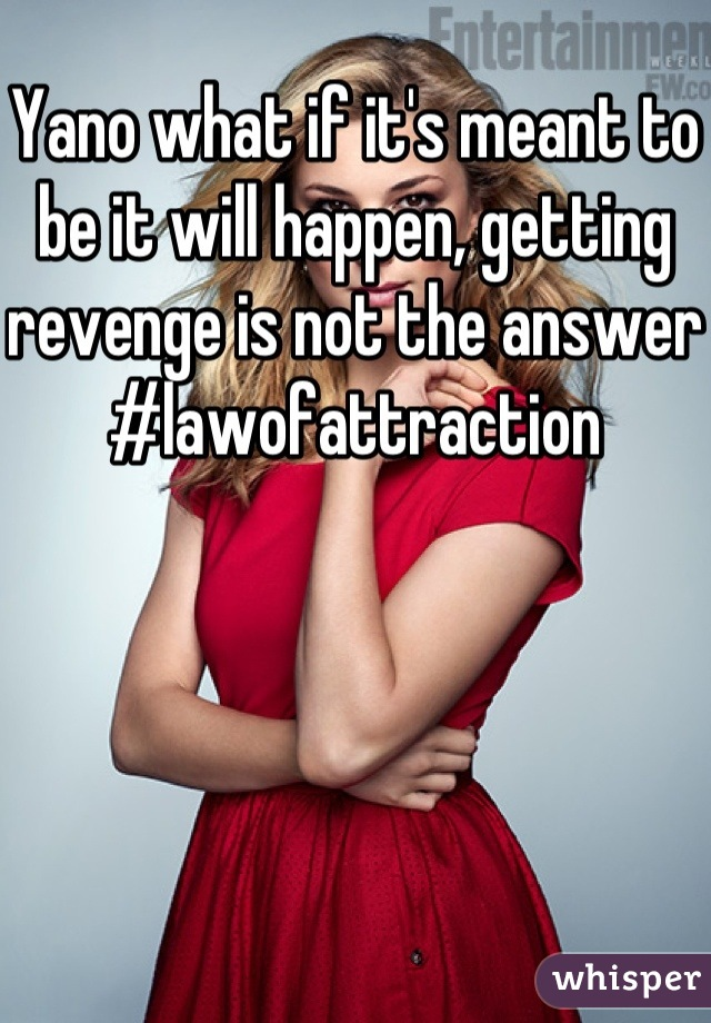Yano what if it's meant to be it will happen, getting revenge is not the answer #lawofattraction
