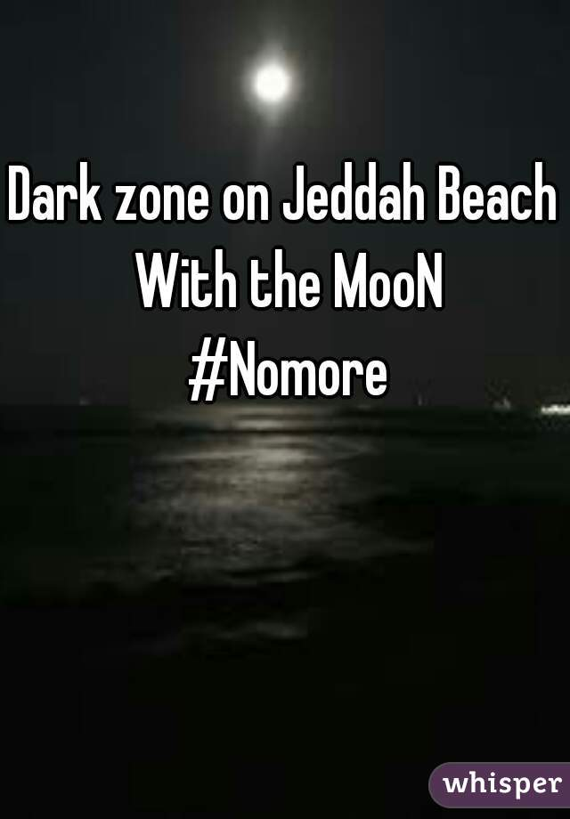 Dark zone on Jeddah Beach  With the MooN  #Nomore