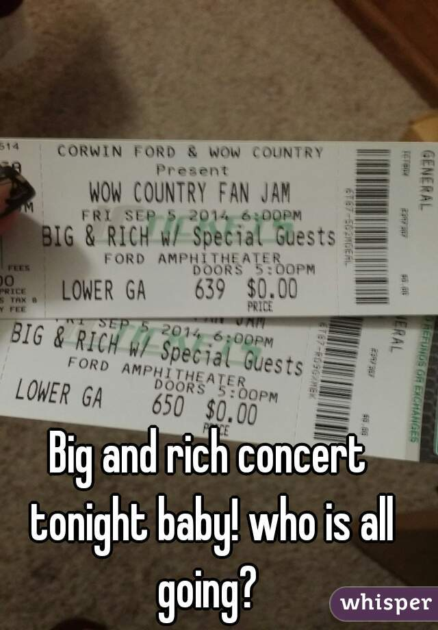 Big and rich concert tonight baby! who is all going?