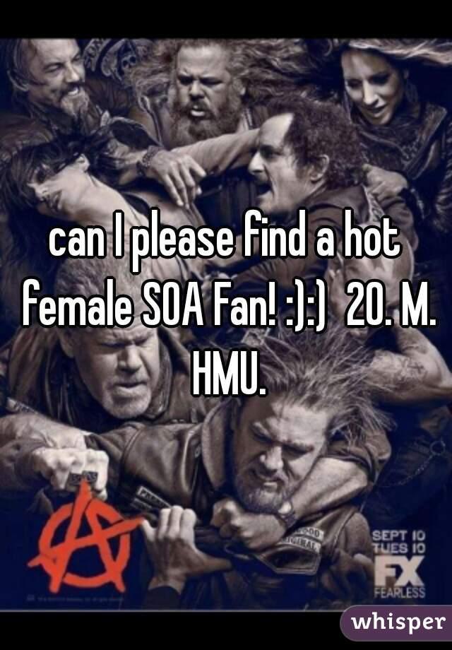 can I please find a hot female SOA Fan! :):)  20. M. HMU.