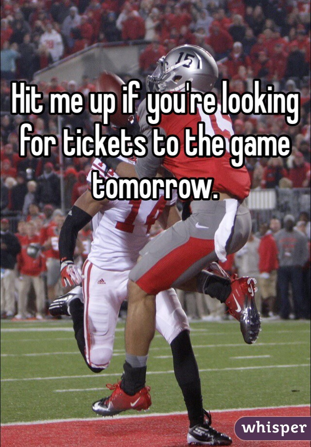 Hit me up if you're looking for tickets to the game tomorrow.