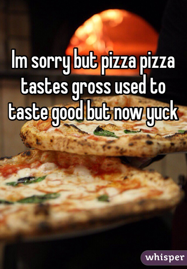 Im sorry but pizza pizza tastes gross used to taste good but now yuck