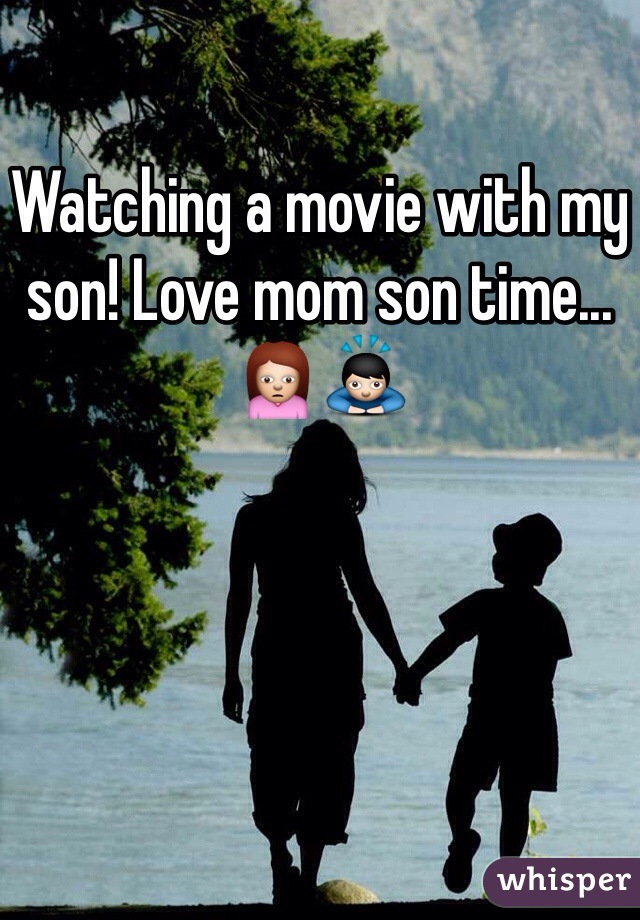 Watching a movie with my son! Love mom son time...🙍🙇