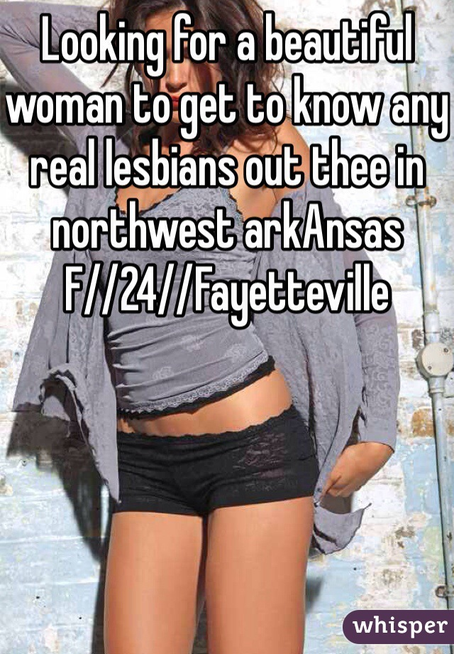 Looking for a beautiful woman to get to know any real lesbians out thee in northwest arkAnsas  F//24//Fayetteville