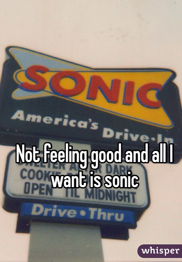 Not feeling good and all I want is sonic