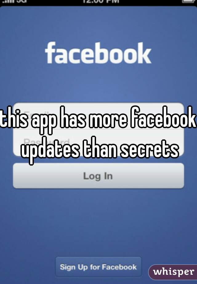 this app has more facebook updates than secrets