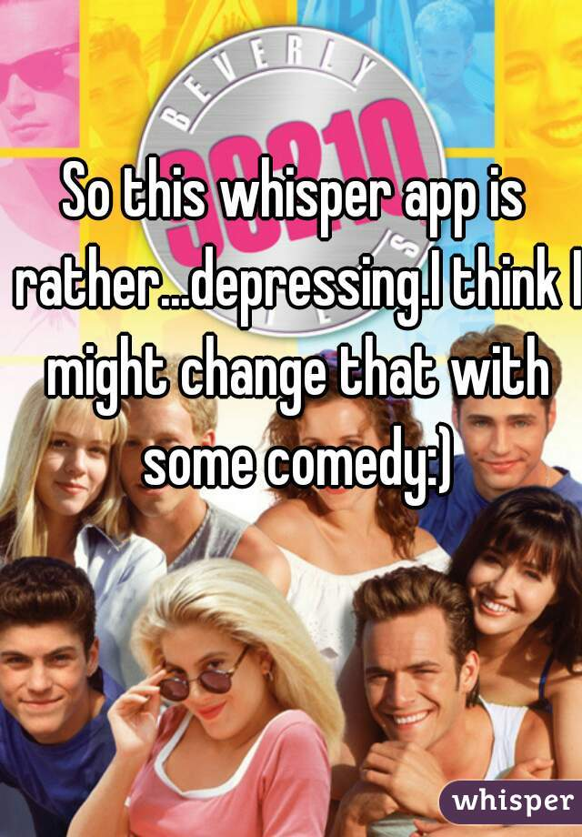 So this whisper app is rather...depressing.I think I might change that with some comedy:)