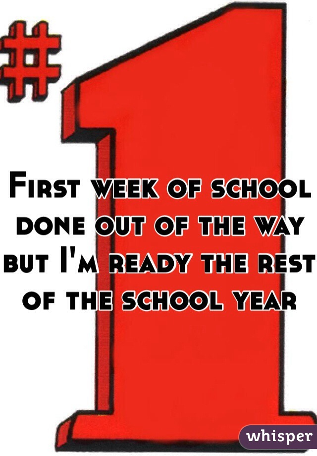 First week of school done out of the way but I'm ready the rest of the school year