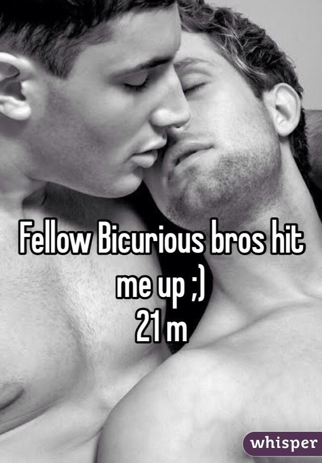 Fellow Bicurious bros hit me up ;) 21 m