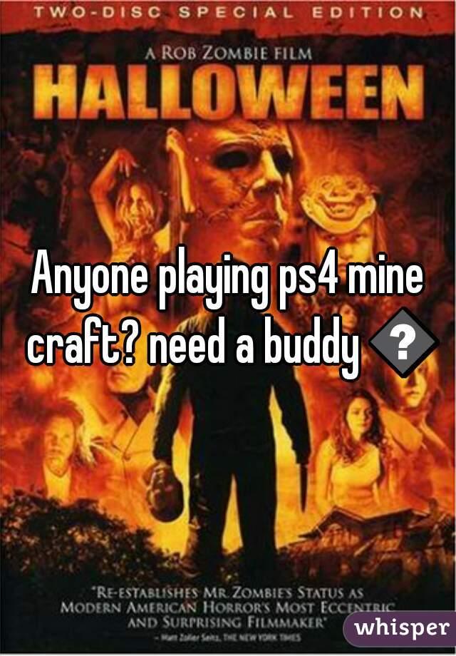 Anyone playing ps4 mine craft? need a buddy 😅