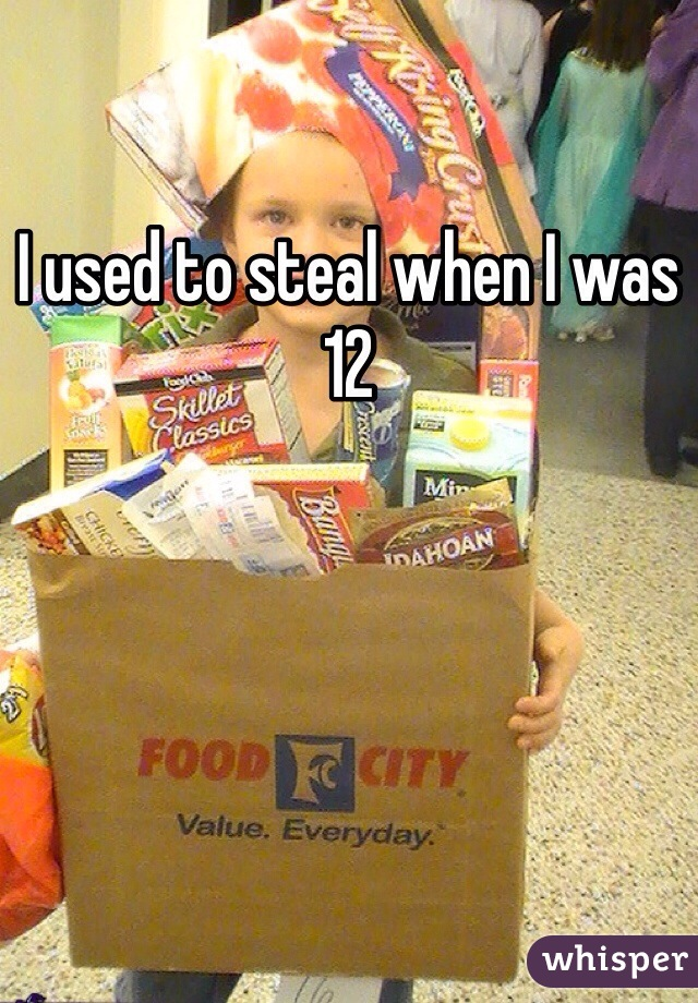 I used to steal when I was 12
