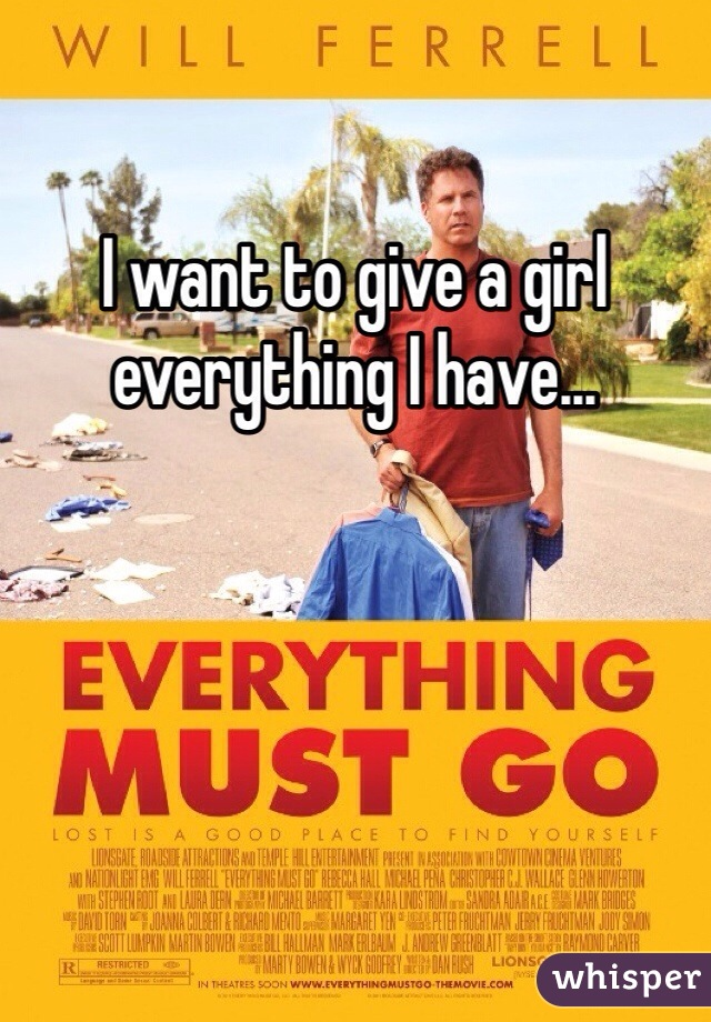 I want to give a girl everything I have...