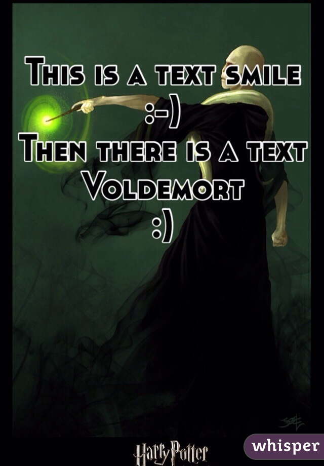 This is a text smile :-) Then there is a text Voldemort :)