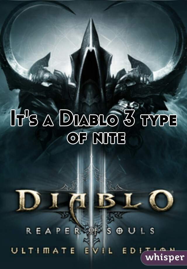 It's a Diablo 3 type of nite