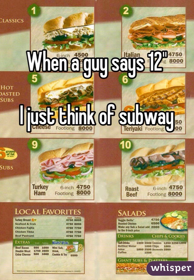 """When a guy says 12""""  I just think of subway"""