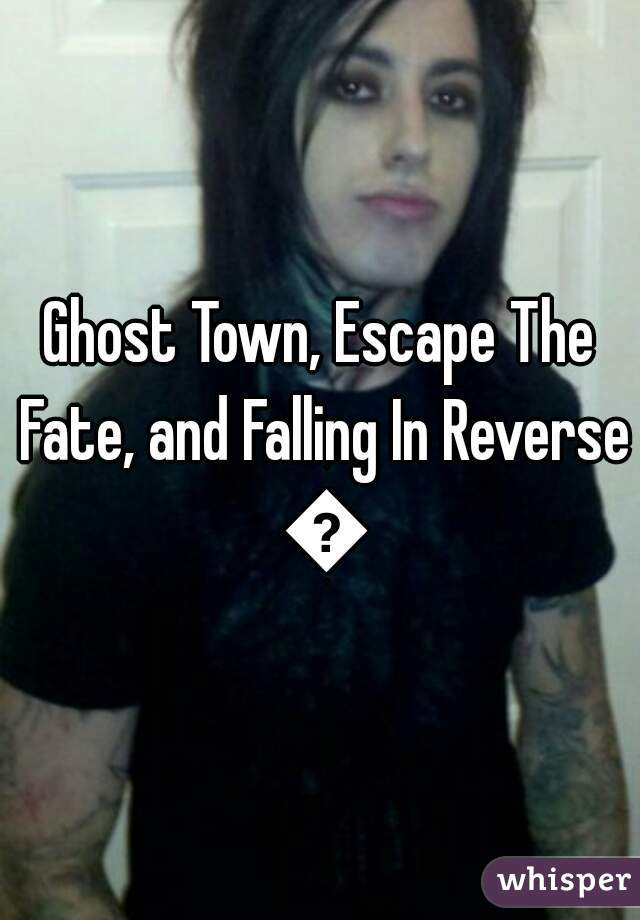 Ghost Town, Escape The Fate, and Falling In Reverse 👌