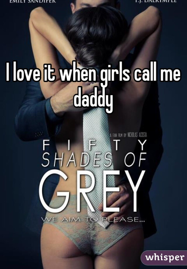 I love it when girls call me daddy