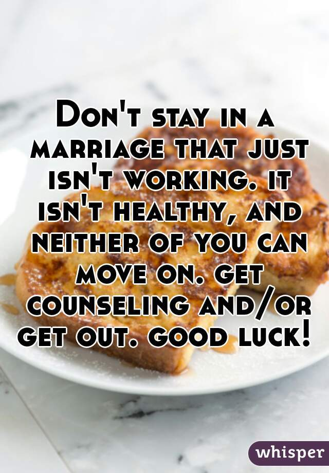 Don't stay in a marriage that just isn't working. it isn't healthy, and neither of you can move on. get counseling and/or get out. good luck!