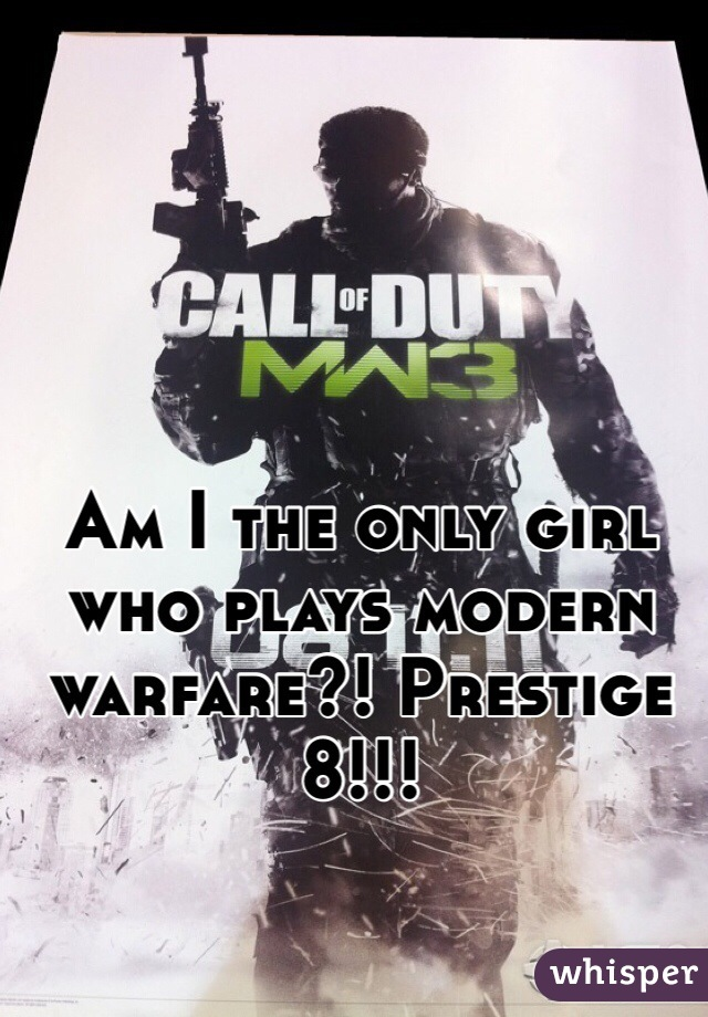 Am I the only girl who plays modern warfare?! Prestige 8!!!