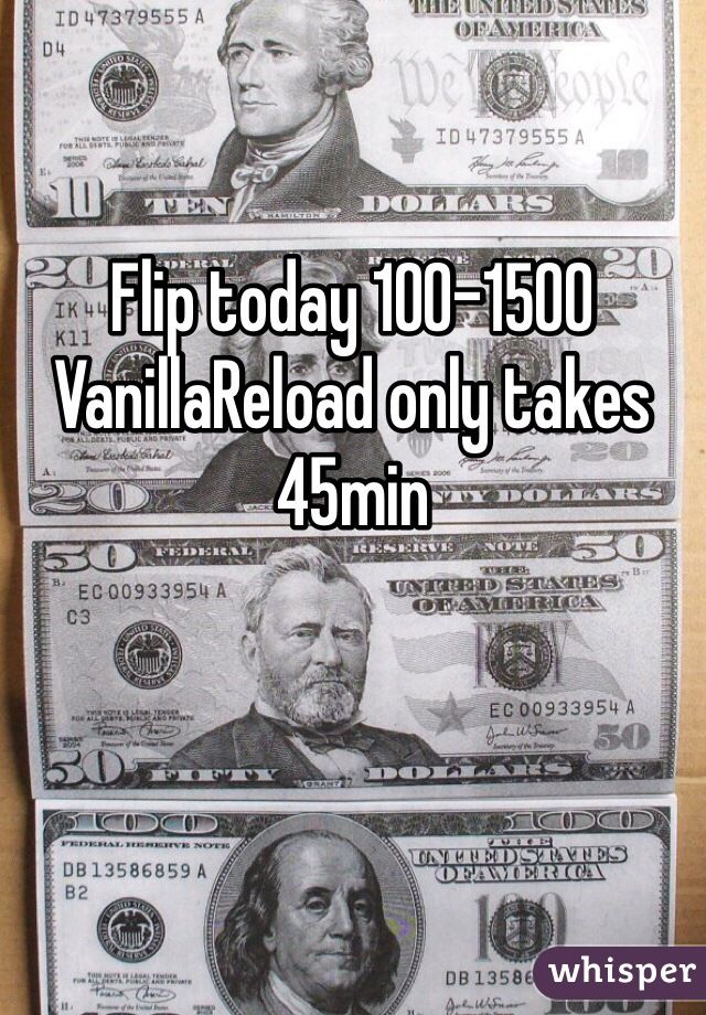 Flip today 100-1500 VanillaReload only takes 45min