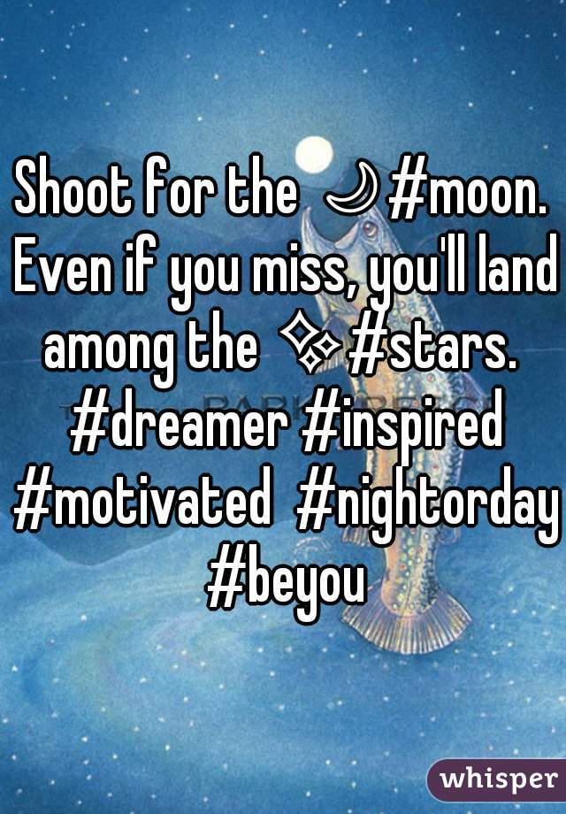 Shoot for the 🌙#moon. Even if you miss, you'll land among the ✨#stars.  #dreamer #inspired #motivated  #nightorday #beyou