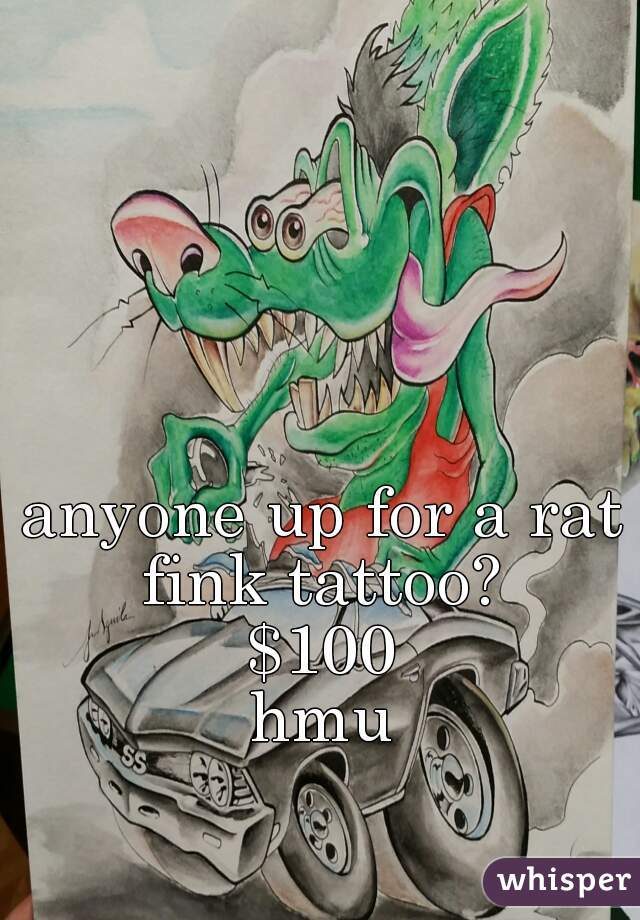 anyone up for a rat fink tattoo?  $100 hmu