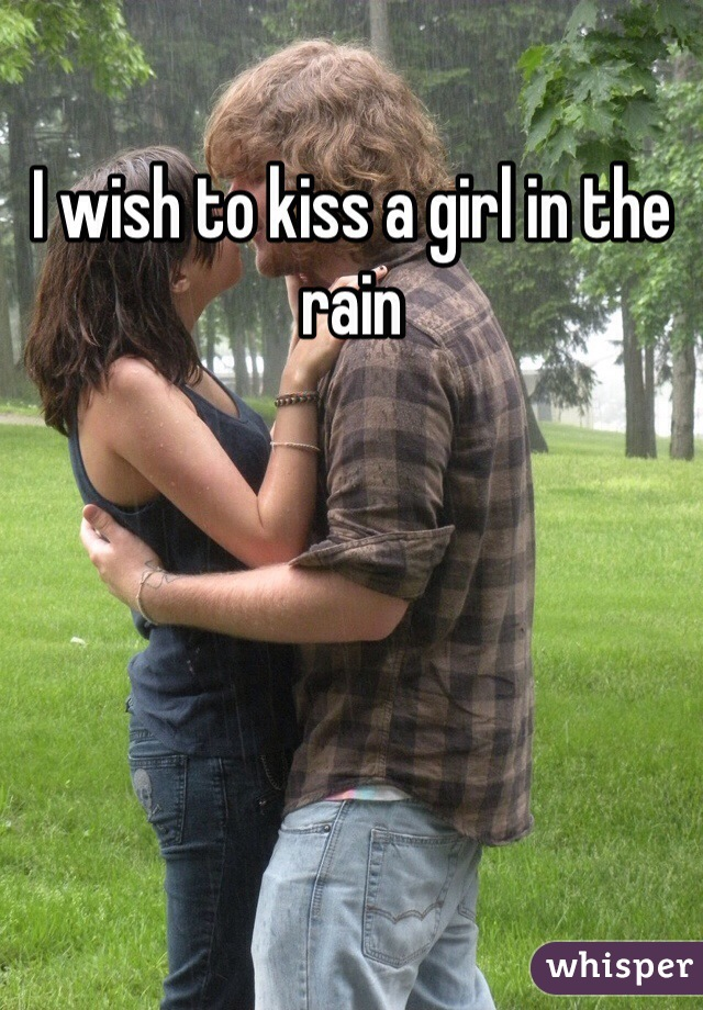 I wish to kiss a girl in the rain