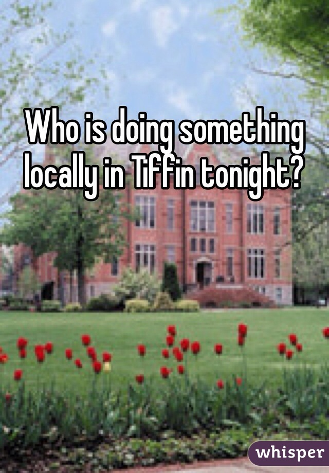 Who is doing something locally in Tiffin tonight?