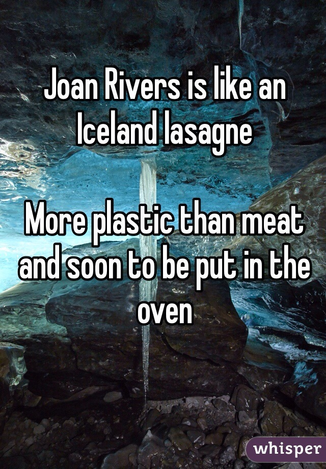 Joan Rivers is like an Iceland lasagne