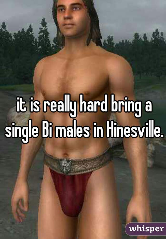it is really hard bring a single Bi males in Hinesville.