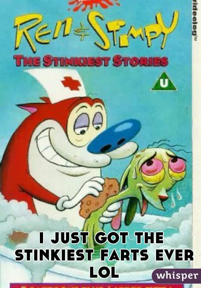 i just got the stinkiest farts ever lol