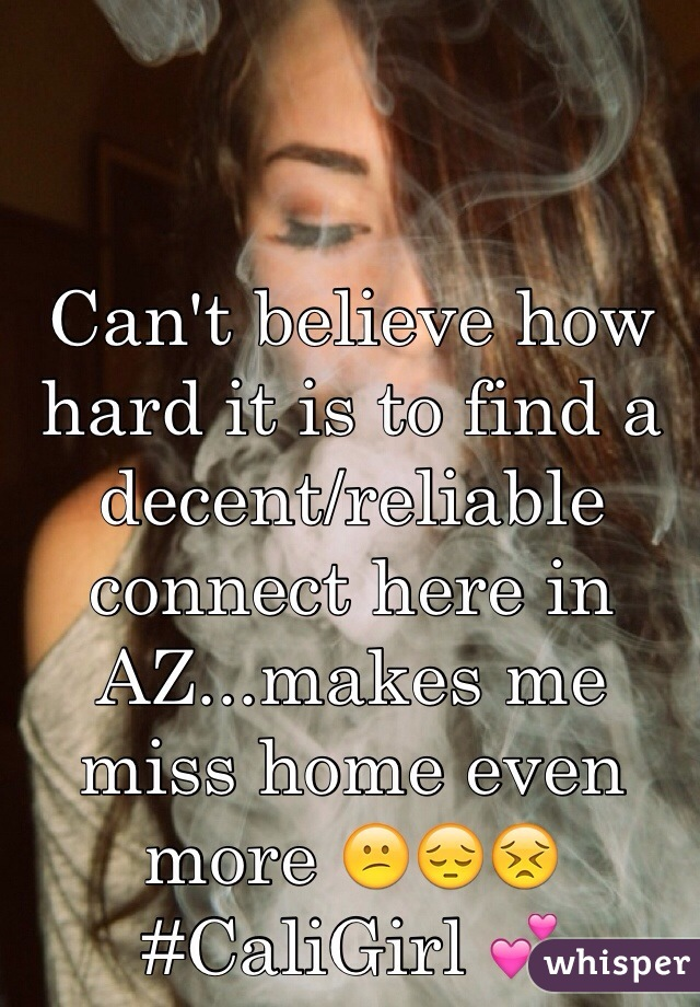 Can't believe how hard it is to find a decent/reliable connect here in AZ...makes me miss home even more 😕😔😣  #CaliGirl 💕