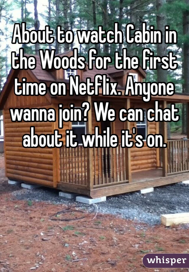 About to watch Cabin in the Woods for the first time on Netflix. Anyone wanna join? We can chat about it while it's on.