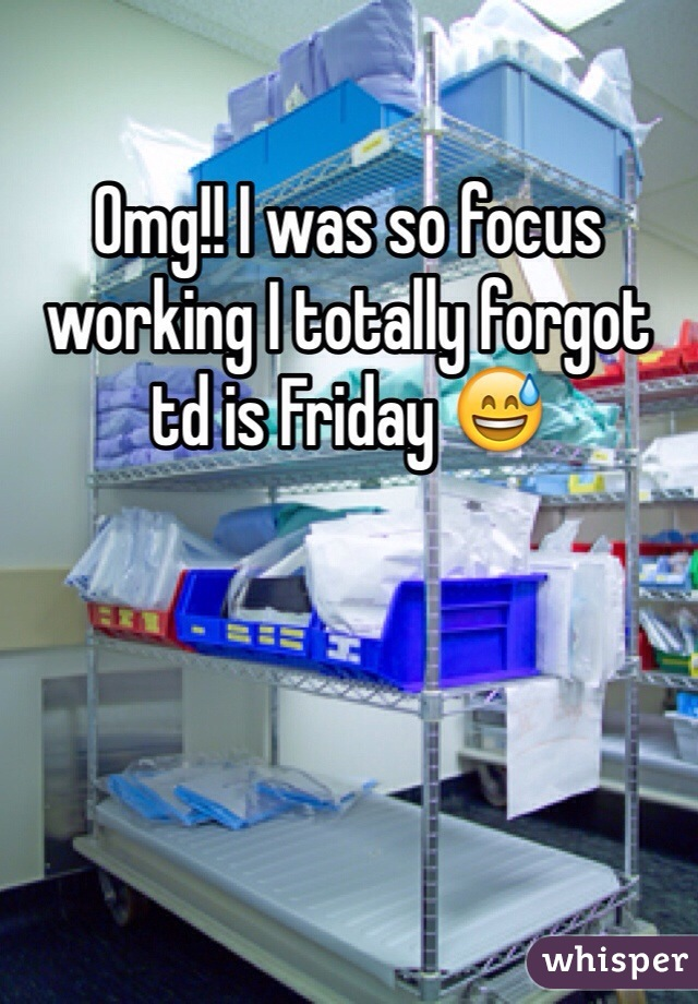 Omg!! I was so focus working I totally forgot td is Friday 😅