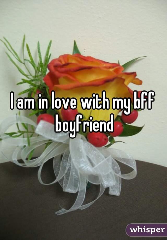 I am in love with my bff boyfriend