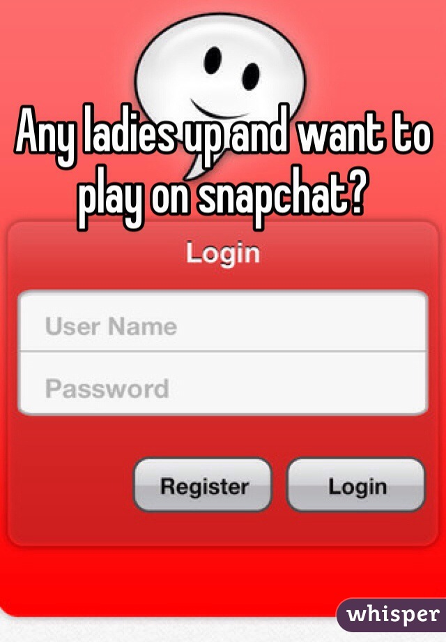 Any ladies up and want to play on snapchat?