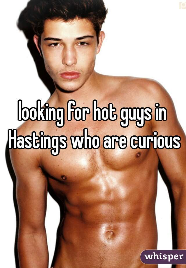 looking for hot guys in Hastings who are curious