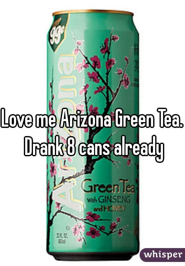 Love me Arizona Green Tea. Drank 8 cans already