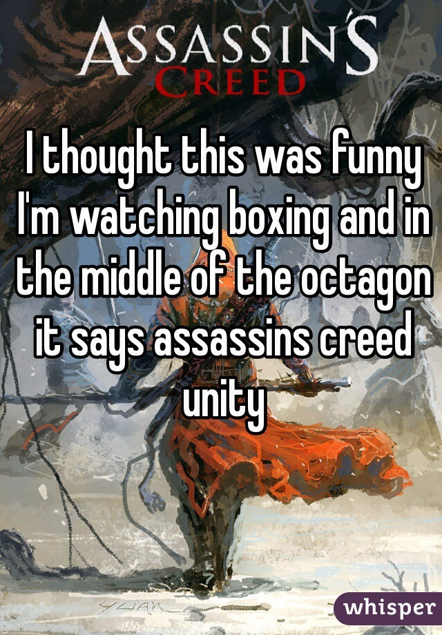 I thought this was funny I'm watching boxing and in the middle of the octagon it says assassins creed unity