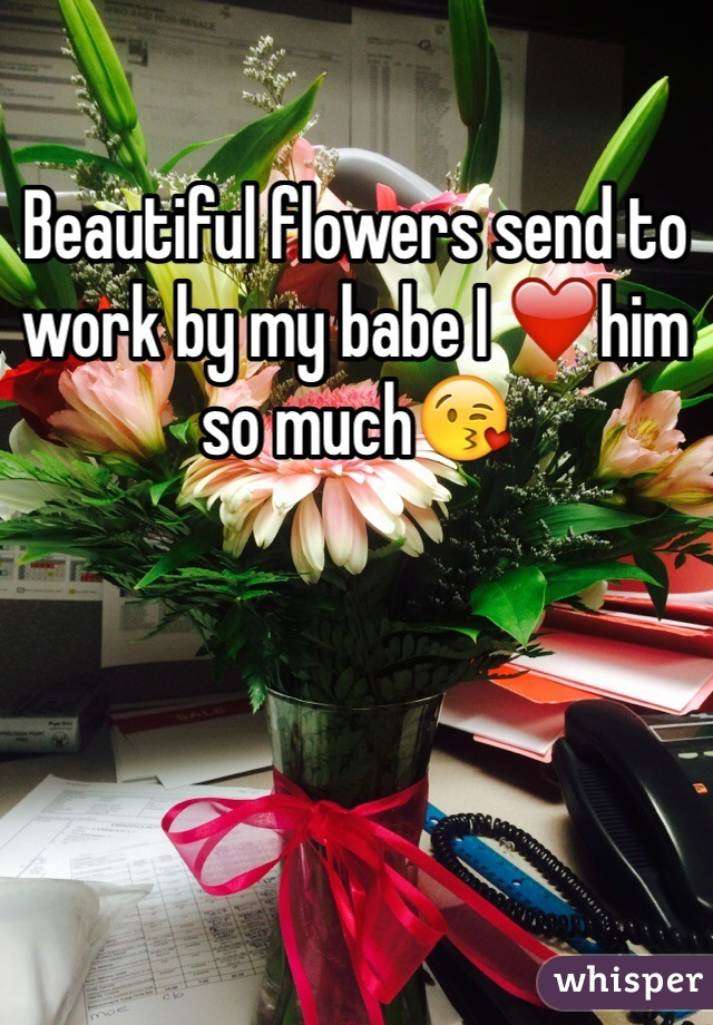 Beautiful flowers send to work by my babe I ❤️him so much😘