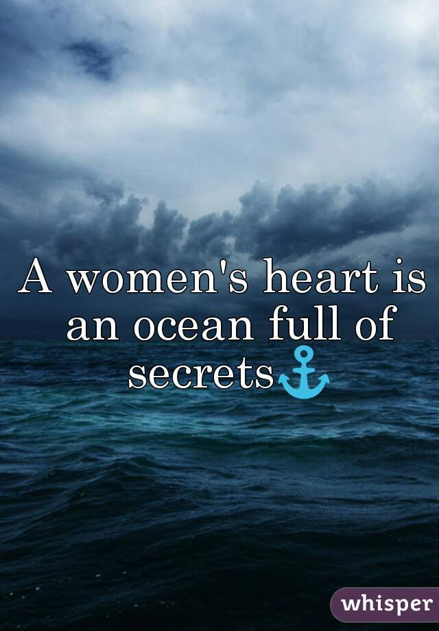 A women's heart is an ocean full of secrets⚓