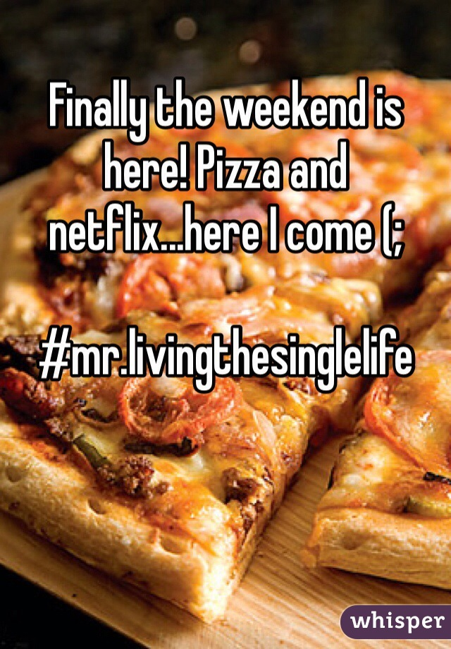 Finally the weekend is here! Pizza and netflix...here I come (;  #mr.livingthesinglelife