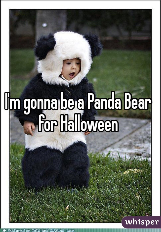 I'm gonna be a Panda Bear for Halloween