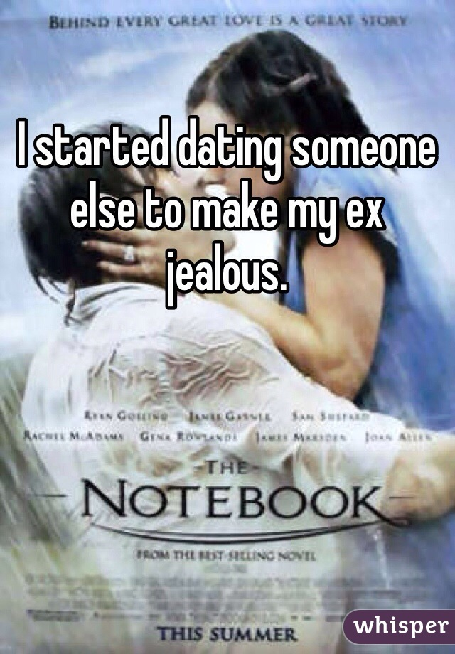 I started dating someone else to make my ex jealous.