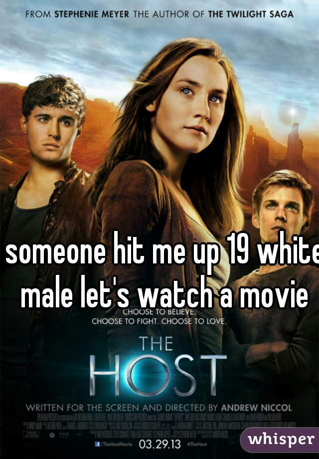 someone hit me up 19 white male let's watch a movie