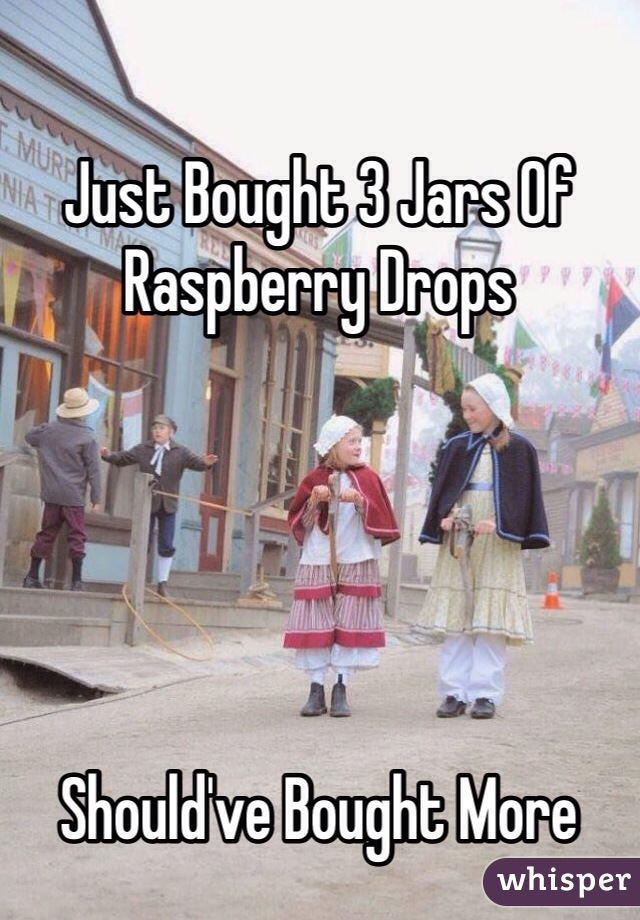 Just Bought 3 Jars Of Raspberry Drops       Should've Bought More